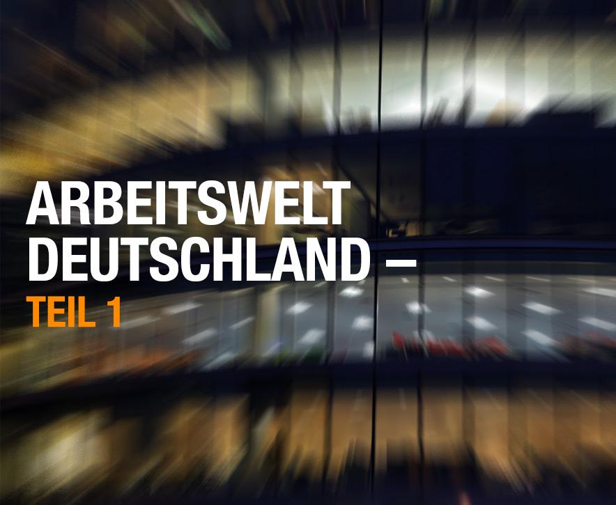Arbeitswelt Deutschland – Teil 1